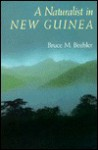 A Naturalist in New Guinea - Bruce M. Beehler