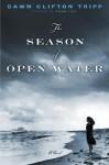 The Season of Open Water: A Novel - Dawn Tripp