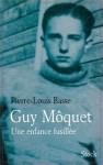 Guy Moquet: Une Enfance Fusillee (French Edition) - Pierre-Louis Basse
