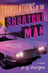 Tribulations of the Shortcut Man - P.G. Sturges