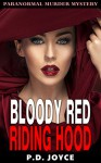ROMANCE: Paranormal: BLOODY RED RIDING HOOD (Menage Alpha Male Werewolf ShapeShifter Romance) (New Adult Paranormal Fantasy Short Stories) - P.D. Joyce