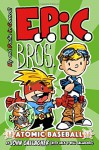 EPIC Bros., Book 1: Atomic Baseball (Volume 1) - John Gallagher, Jack Gallagher, Will Gallagher