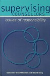 Supervising Counsellors: Issues of Responsibility - Sue Wheeler, David King