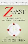 Z-FAST: A Simple, Proven Intermittent Fasting Method - John Zehren