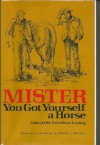 Mister, You Got Yourself a Horse: Tales of Old-Time Horse Trading - Roger Welsch