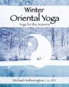 Winter Oriental Yoga (Taoist and Hatha Yoga for the Seasons) - Michael Hetherington