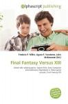Final Fantasy Versus XIII - Agnes F. Vandome, John McBrewster, Sam B Miller II
