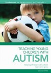 Teaching Young Children with Autism - Clarissa Willis