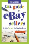 The Complete Tax Guide for eBay Sellers: Insider Secrets Your Need to Know - Atlantic Publishing Company, Kelly Forshee