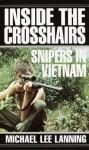 Inside the Crosshairs: Snipers in Vietnam - Michael Lee Lanning