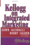 Kellogg on Integrated Marketing - Dawn Iacobucci, Bobby J. Calder