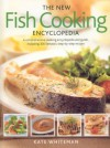 The New Fish Cooking Encyclopedia - Kate Whiteman