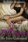 An Heir For The Billionaire: His Every Command (Part One) (A BDSM And Domination Erotic Romance Novelette) - Bethany Rousseau