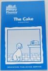 The Cake (Primary Phonics - Set 2, Book 4) - Barbara W. Makar