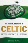 Official Biography Of Celtic: If You Know The History - Celtic Football Club, Graham McColl