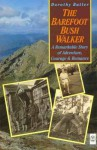 The Barefoot Bush Walker: A Remarkable Story Of Adventure, Courage & Romance - Dorothy Butler