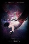The Dreamcatcher: A Dreamland Series Novella (The Dreamland Series) - E.J. Mellow