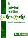 To Understand Each Other - Paul Tournier, Michel Tournier
