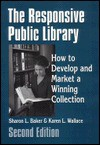 The Responsive Public Library: How to Develop and Market a Winning Collection - Sharon L. Baker, Karen L. Wallace