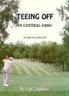 Teeing Off in Central Ohio/Guide to Golf Courses - Carl Japikse
