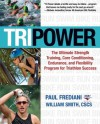 Tri Power: The Ultimate Strength Training, Core Conditioning, Endurance, and Flexibility Program for Triathlon Success - Paul Frediani, William Smith