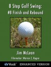 8 Step Golf Swing: #8 Finish and Rebound (Kindle Edition with Audio/Video) - Jim McLean