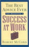 The Best Advice Ever for Becoming a Success at Work - Robert McCord, Allan Stark