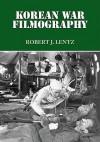 Korean War Filmography: 91 English Language Features Through 2000 - Robert J. Lentz