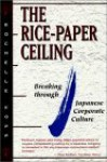 The Rice-Paper Ceiling: Breaking Through Japanese Corporate Culture - Rochelle Kopp