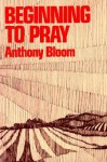 Beginning to Pray - Anthony Bloom