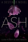 Ash: A Destined Novel - Darci Manley, Shani Petroff