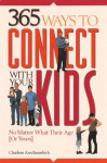 365 Ways to Connect with Your Kids: No Matter What Their Age (or Yours) - Charlene Ann Baumbich