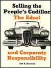 Selling the Peoples Cadillac: The Edsel and Corporate Responsibility - Jan G. Deutsch