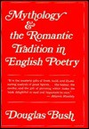 Mythology and the Romantic Tradition in English Poetry - Douglas Bush