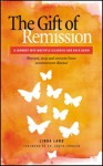 The Gift of Remission - A Journey Into Multiple Sclerosis and Back Again: Prevent, Stop and Recover from Autoimmune Disease - Linda Land
