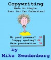 Copywriting - Made So Simple Even You Can Understand - Mike Swedenberg
