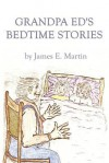 Grandpa Ed's Bedtime Stories - James E. Martin