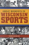 Great Moments in Wisconsin Sports - Todd Mishler