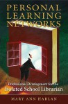 Personal Learning Networks: Professional Development for the Isolated School Librarian - Mary Ann Harlan