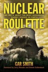 Nuclear Roulette: The Truth about the Most Dangerous Energy Source on Earth - Gar Smith, Ernest Callenbach, Jerry Mander