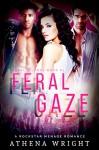 Feral Gaze: A Rock Star Romance - Athena Wright