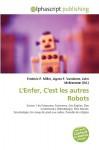 L'Enfer, C'Est Les Autres Robots - Frederic P. Miller, Agnes F. Vandome, John McBrewster