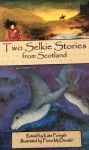 Two Selkie Stories From Scotland - Kate Forsyth, Fiona McDonald