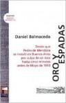 Oro y Espadas. Desde que Pedro de Mendoza se instaló en Buenos Aires por culpa de un loco hasta cinco minutos antes de Mayo de 1810 - Daniel Balmaceda