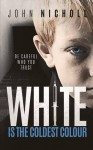 WHITE IS THE COLDEST COLOUR Paperback - April 7, 2015 - John Nicholl