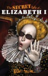 The Secret Life of Elizabeth I - Bob Fowke