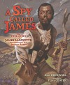 A Spy Called James: The True Story of James Lafayette, Revolutionary War Double Agent - Anne Rockwell, Floyd Cooper