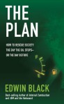 The Plan: How to Rescue Society the Day the Oil Stops - Edwin Black