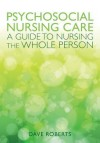 Psychosocial Nursing: A Guide to Nursing the Whole Person - Dave Roberts