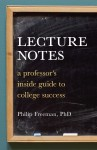 Lecture Notes: A Professor's Inside Guide to College Success - Philip Freeman